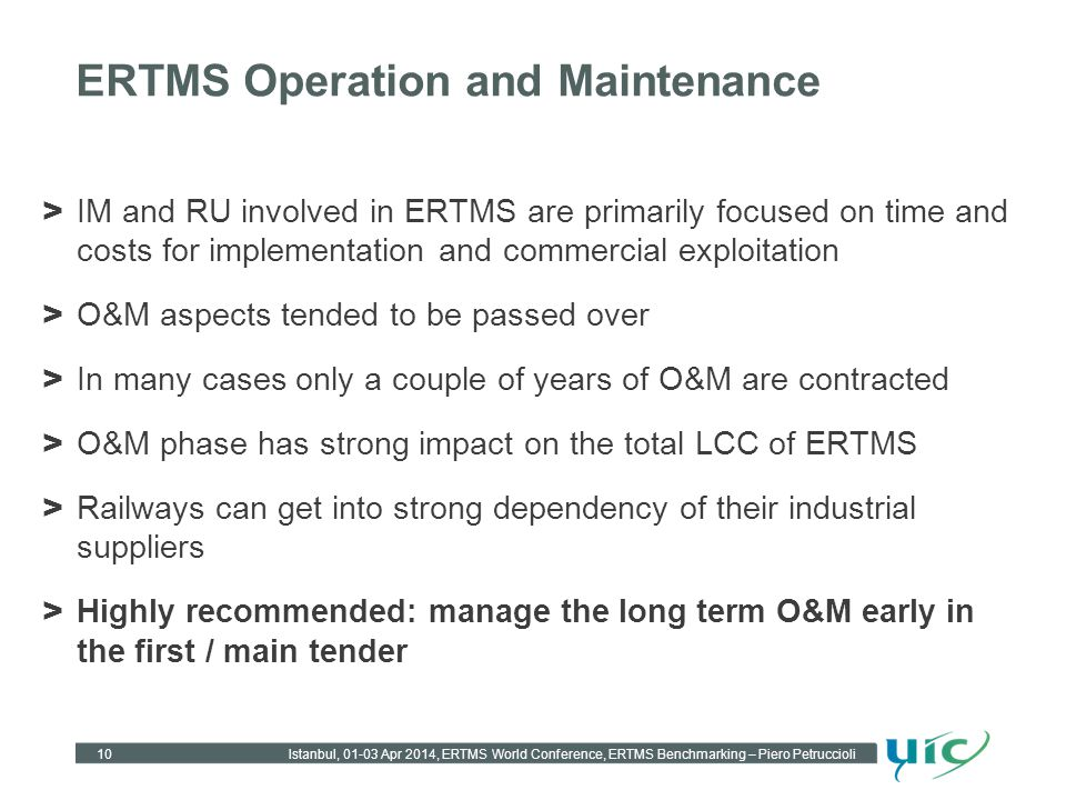 > IM and RU involved in ERTMS are primarily focused on time and costs for implementation and commercial exploitation > O&M aspects tended to be passed