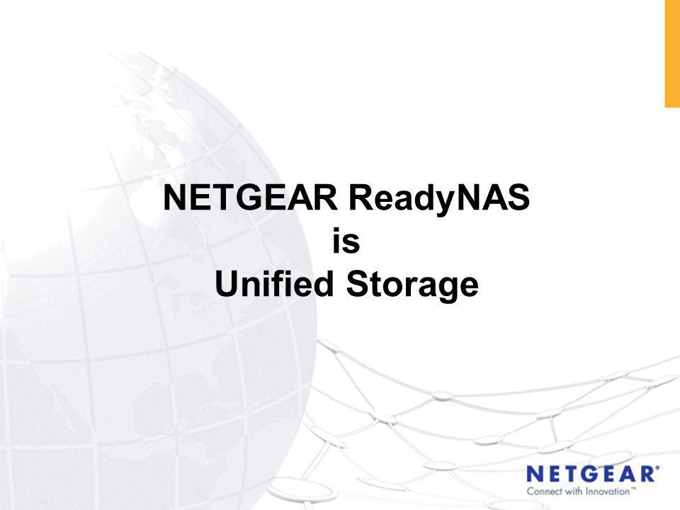 NETGEAR ReadyNAS is Unified Storage