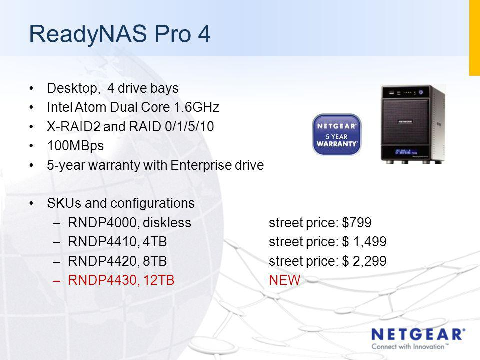 ReadyNAS Pro 4 Desktop, 4 drive bays Intel Atom Dual Core 1.6GHz X-RAID2 and RAID 0/1/5/10 100MBps 5-year warranty with Enterprise drive SKUs and conf