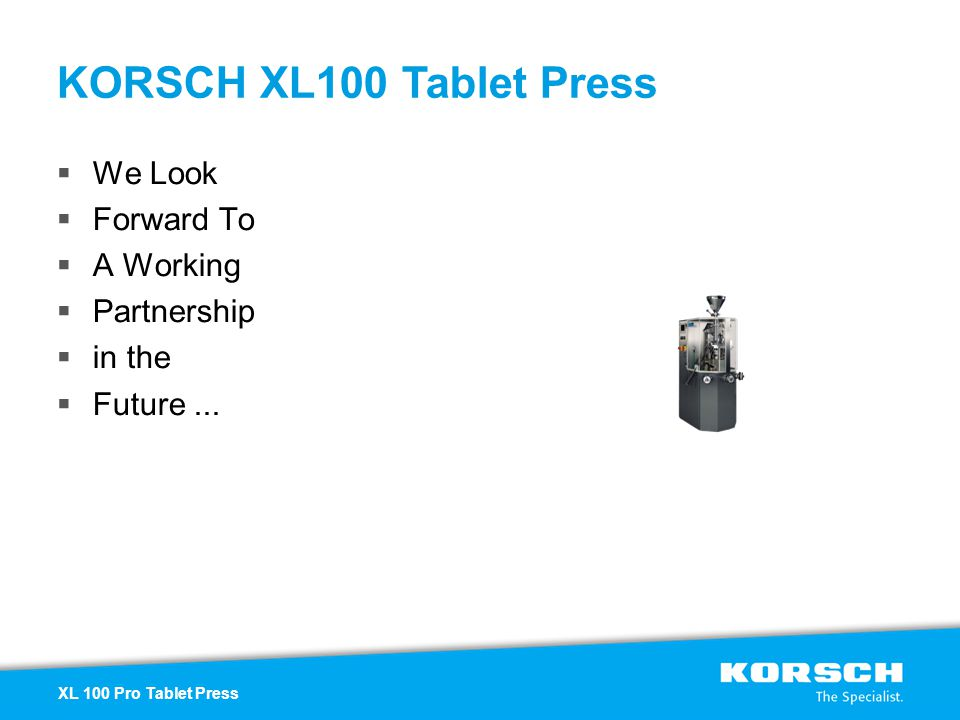 We Look Forward To A Working Partnership in the Future... KORSCH XL100 Tablet Press XL 100 Pro Tablet Press