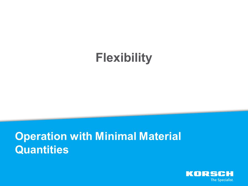 Flexibility Operation with Minimal Material Quantities