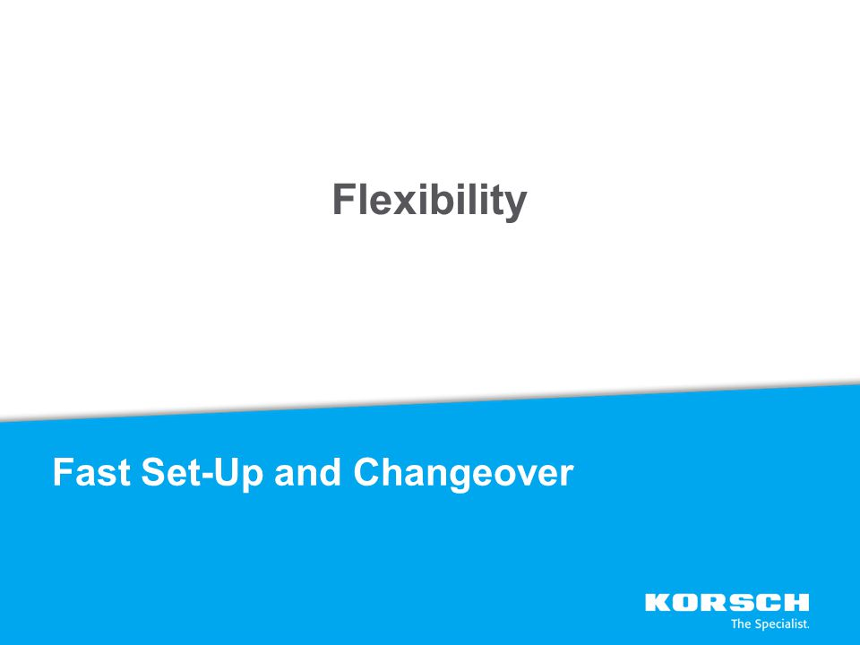 Flexibility Fast Set-Up and Changeover