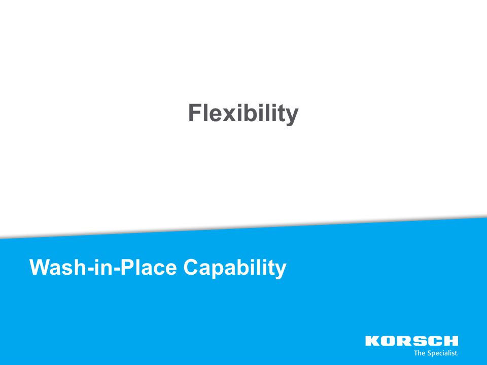 Flexibility Wash-in-Place Capability