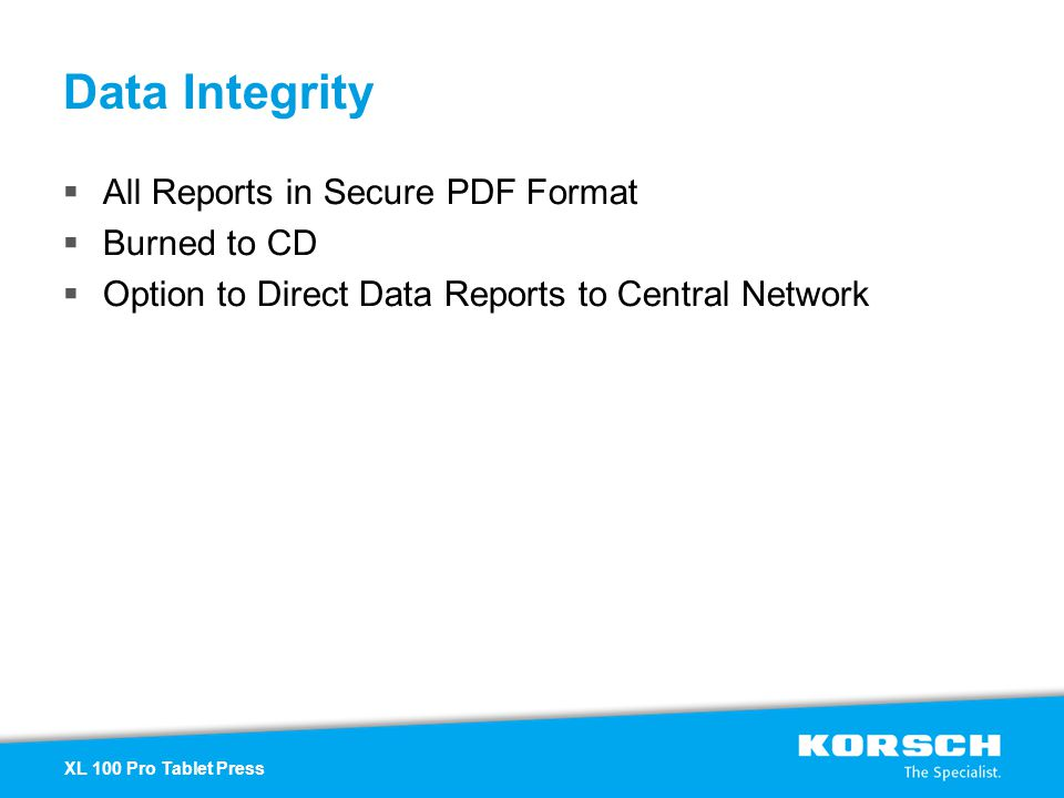 Data Integrity All Reports in Secure PDF Format Burned to CD Option to Direct Data Reports to Central Network XL 100 Pro Tablet Press