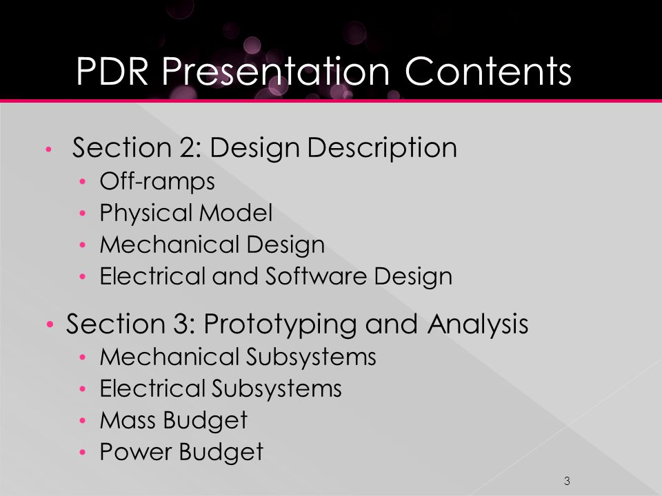 Section 2: Design Description Off-ramps Physical Model Mechanical Design Electrical and Software Design Section 3: Prototyping and Analysis Mechanical Subsystems Electrical Subsystems Mass Budget Power Budget 3