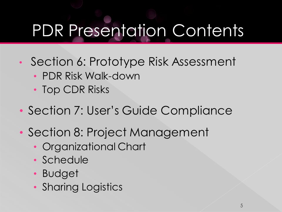 Section 6: Prototype Risk Assessment PDR Risk Walk-down Top CDR Risks Section 7: Users Guide Compliance Section 8: Project Management Organizational Chart Schedule Budget Sharing Logistics 5