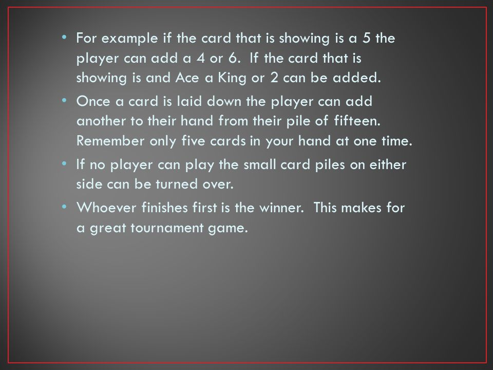 For example if the card that is showing is a 5 the player can add a 4 or 6.