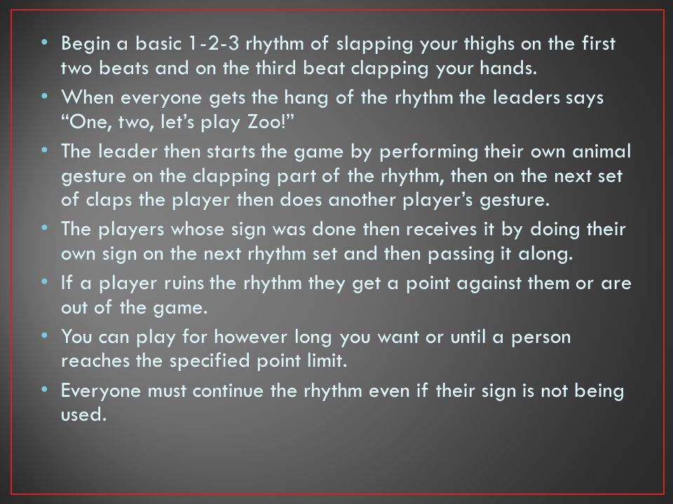 Begin a basic 1-2-3 rhythm of slapping your thighs on the first two beats and on the third beat clapping your hands.