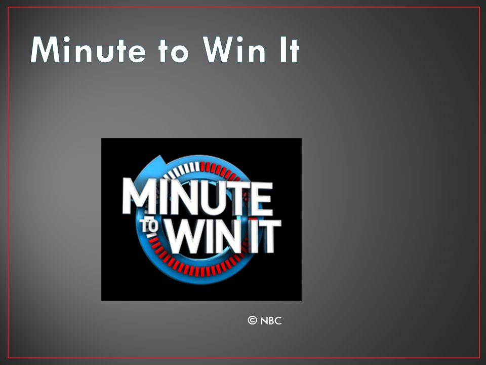 NBC Website: http://www.nbc.com/minute-to-win- it/how-to/http://www.nbc.com/minute-to-win- it/how-to/ Has instructions to all the games.