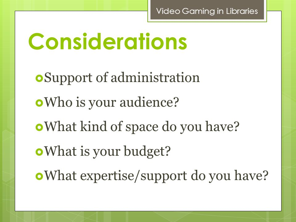 Considerations Support of administration Who is your audience.