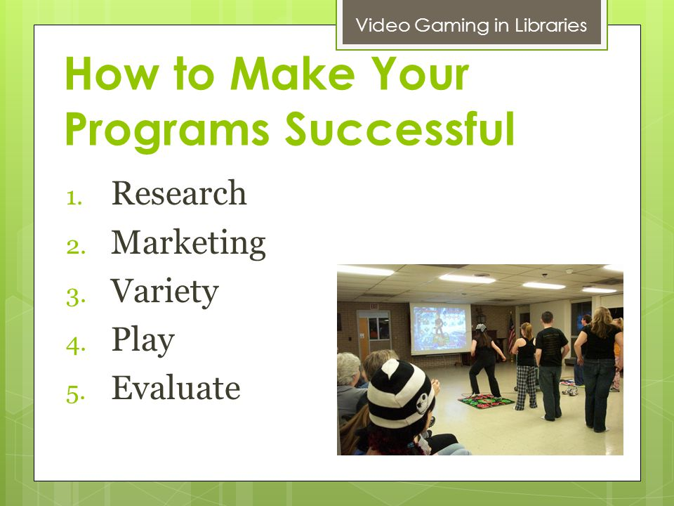 How to Make Your Programs Successful 1. Research 2.