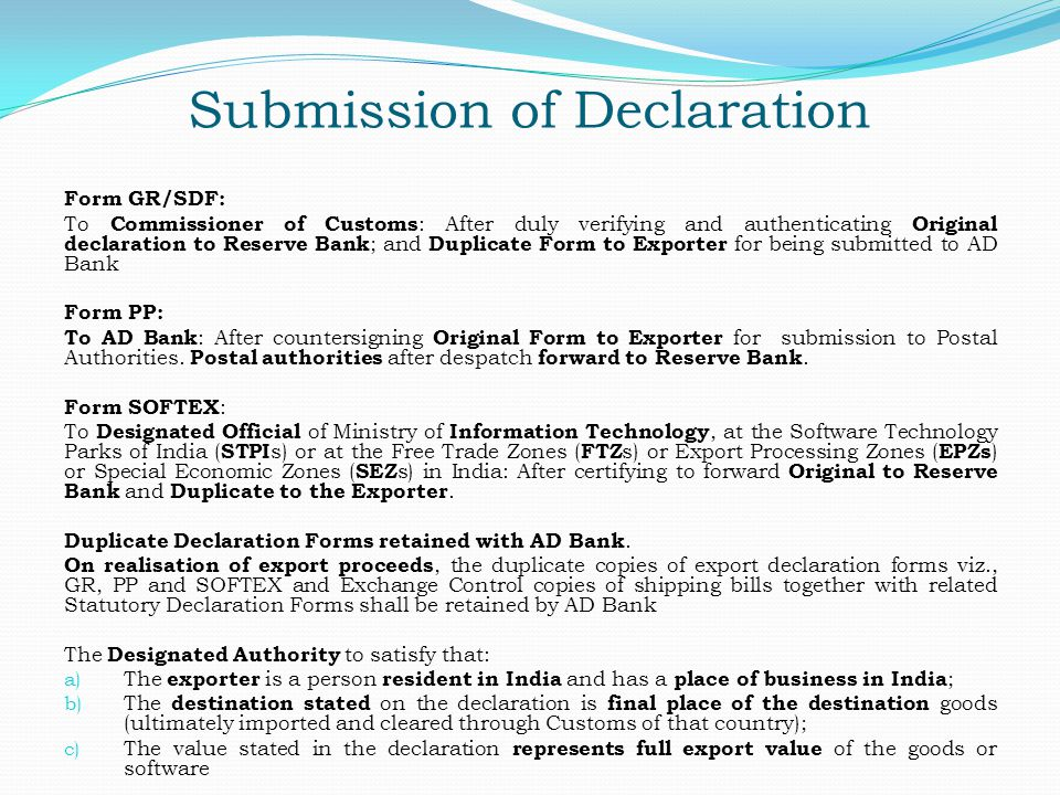 Submission of Declaration Form GR/SDF: To Commissioner of Customs : After duly verifying and authenticating Original declaration to Reserve Bank ; and