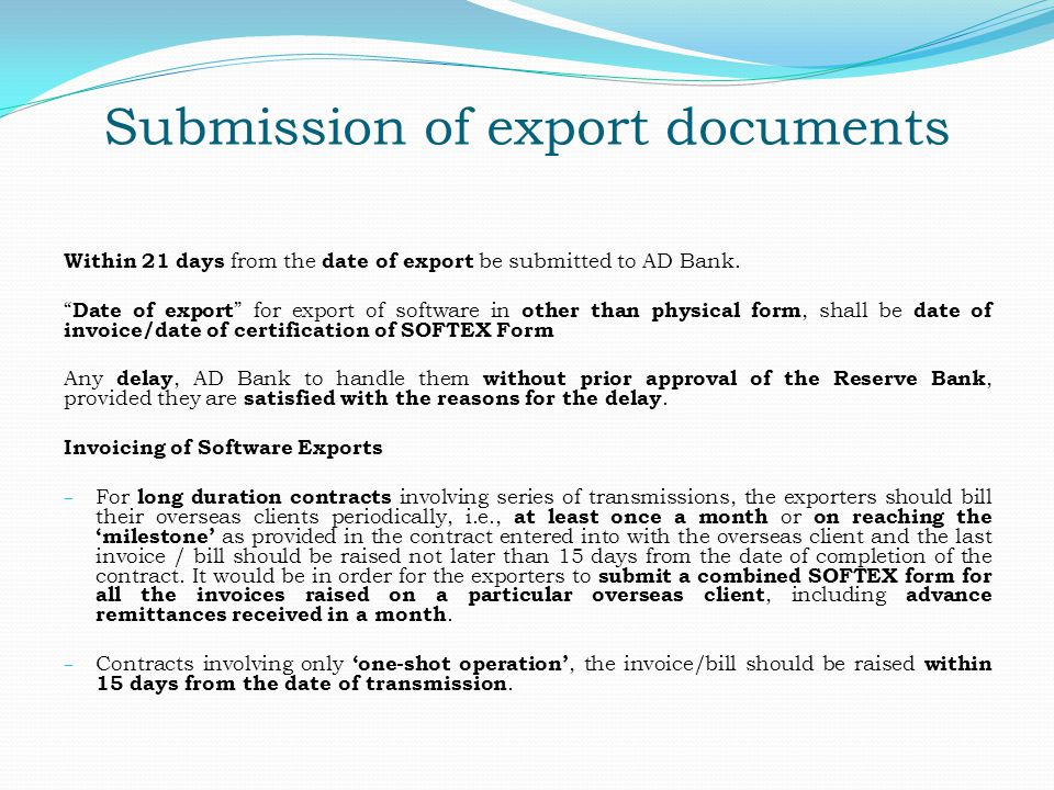 Submission of export documents Within 21 days from the date of export be submitted to AD Bank. Date of export for export of software in other than phy