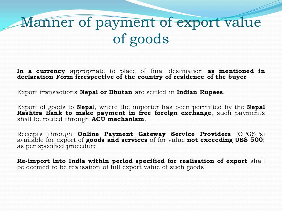 Manner of payment of export value of goods In a currency appropriate to place of final destination as mentioned in declaration Form irrespective of th