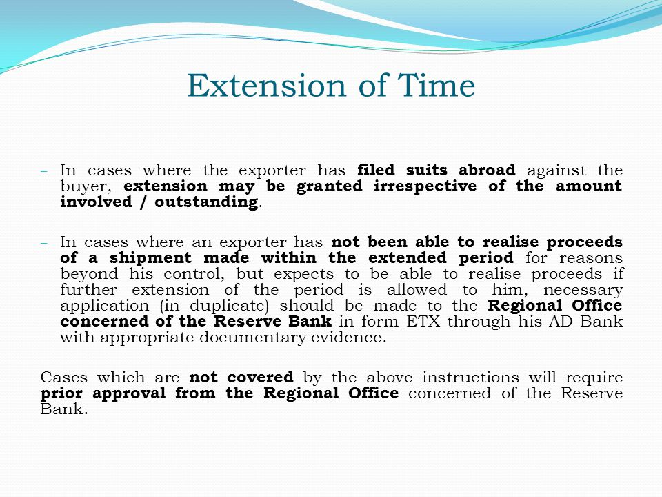 Extension of Time – In cases where the exporter has filed suits abroad against the buyer, extension may be granted irrespective of the amount involved