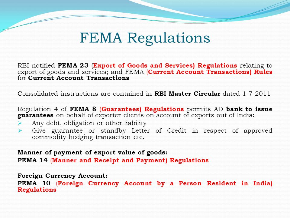 FEMA Regulations RBI notified FEMA 23 ( Export of Goods and Services) Regulations relating to export of goods and services; and FEMA ( Current Account