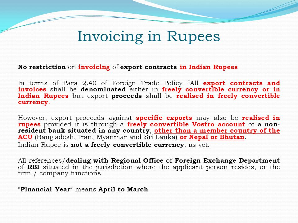 Invoicing in Rupees No restriction on invoicing of export contracts in Indian Rupees In terms of Para 2.40 of Foreign Trade Policy All export contract