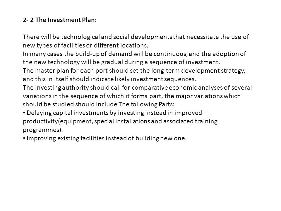 2- 2 The Investment Plan: There will be technological and social developments that necessitate the use of new types of facilities or different locatio