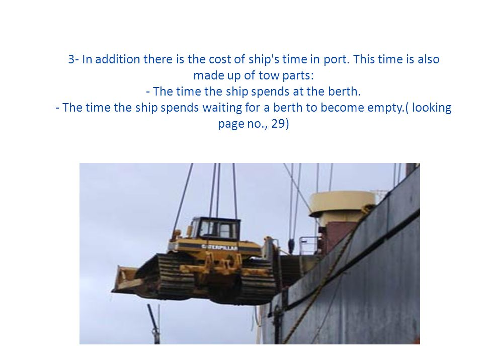 3- In addition there is the cost of ship's time in port. This time is also made up of tow parts: - The time the ship spends at the berth. - The time t