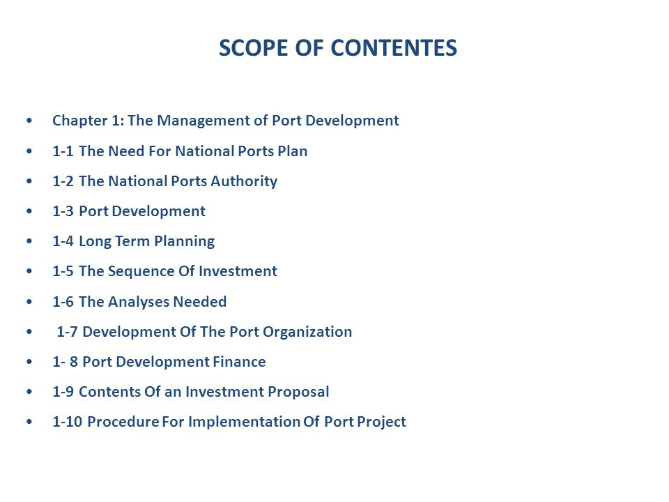 SCOPE OF CONTENTES Chapter 1: The Management of Port Development 1-1 The Need For National Ports Plan 1-2 The National Ports Authority 1-3 Port Develo