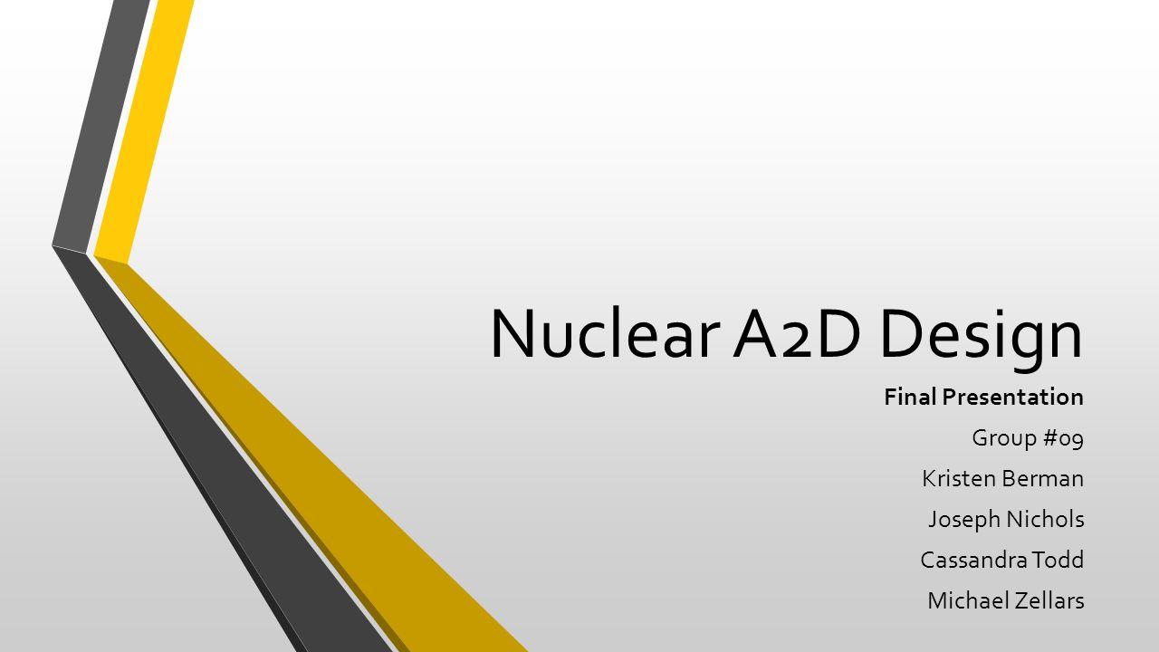 Nuclear A2D Design Final Presentation Group #09 Kristen Berman Joseph Nichols Cassandra Todd Michael Zellars