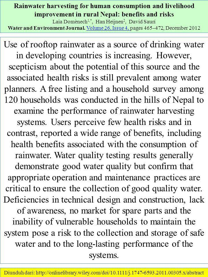 Diunduh dari: http://onlinelibrary.wiley.com/doi/10.1111/j.1747-6593.2011.00305.x/abstract ………… 18/1/2013 Rainwater harvesting for human consumption and livelihood improvement in rural Nepal: benefits and risks Laia Domènech 1,*, Han Heijnen 2, David Saurí Water and Environment Journal.