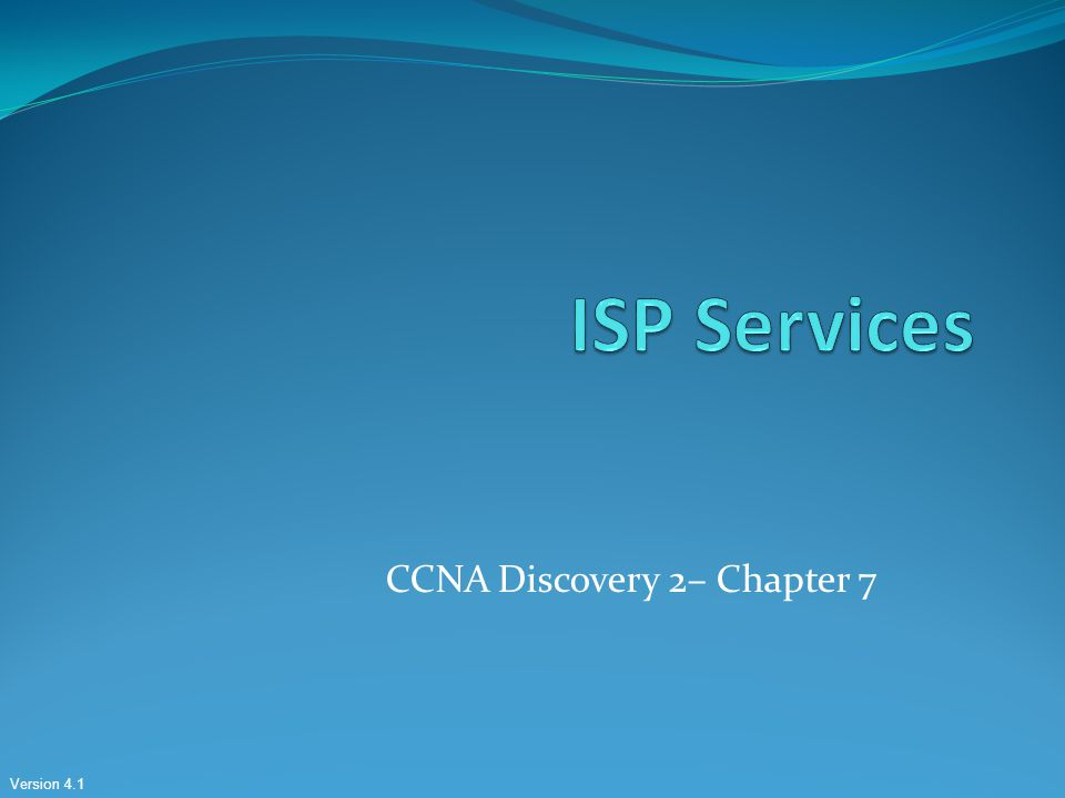 Version 4.1 CCNA Discovery 2– Chapter 7
