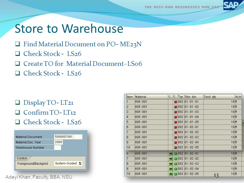 Adeyl Khan, Faculty, BBA, NSU Store to Warehouse Find Material Document on PO- ME23N Check Stock - LS26 Create TO for Material Document–LS06 Check Sto
