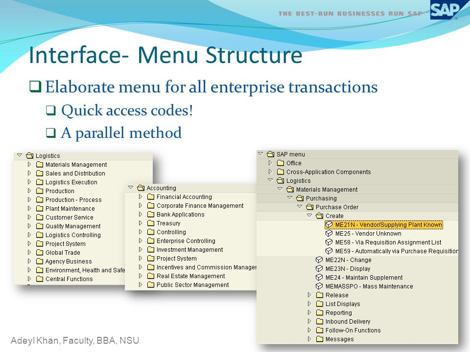 Adeyl Khan, Faculty, BBA, NSU Interface- Menu Structure Elaborate menu for all enterprise transactions Quick access codes! A parallel method 5