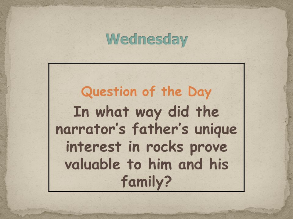 Question of the Day In what way did the narrators fathers unique interest in rocks prove valuable to him and his family