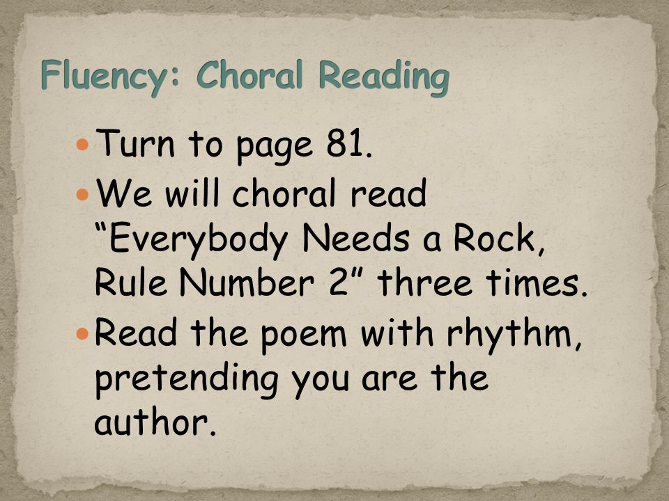 Turn to page 81. We will choral read Everybody Needs a Rock, Rule Number 2 three times.