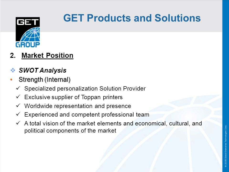 GET Products and Solutions 2. Market Position SWOT Analysis Strength (Internal) Strength (Internal) Specialized personalization Solution Provider Excl