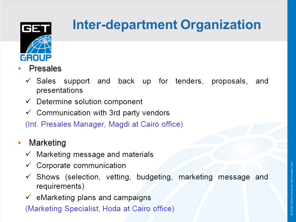 Inter-department Organization PresalesPresales Sales support and back up for tenders, proposals, and presentations Determine solution component Commun