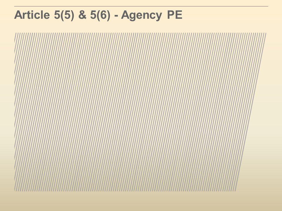 Article 5(5) & 5(6) - Agency PE