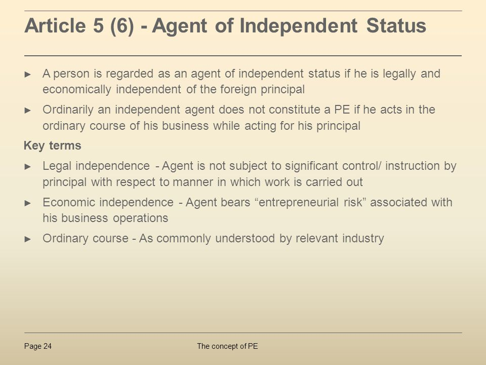 The concept of PEPage 24 Article 5 (6) - Agent of Independent Status A person is regarded as an agent of independent status if he is legally and econo