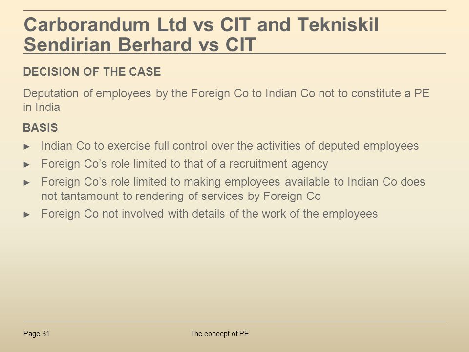 The concept of PEPage 31 Carborandum Ltd vs CIT and Tekniskil Sendirian Berhard vs CIT BASIS Indian Co to exercise full control over the activities of