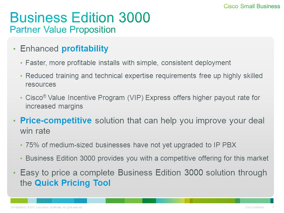 C97-692639-00 © 2011 Cisco and/or its affiliates. All rights reserved. Cisco Confidential 17 Enhanced profitability Faster, more profitable installs w