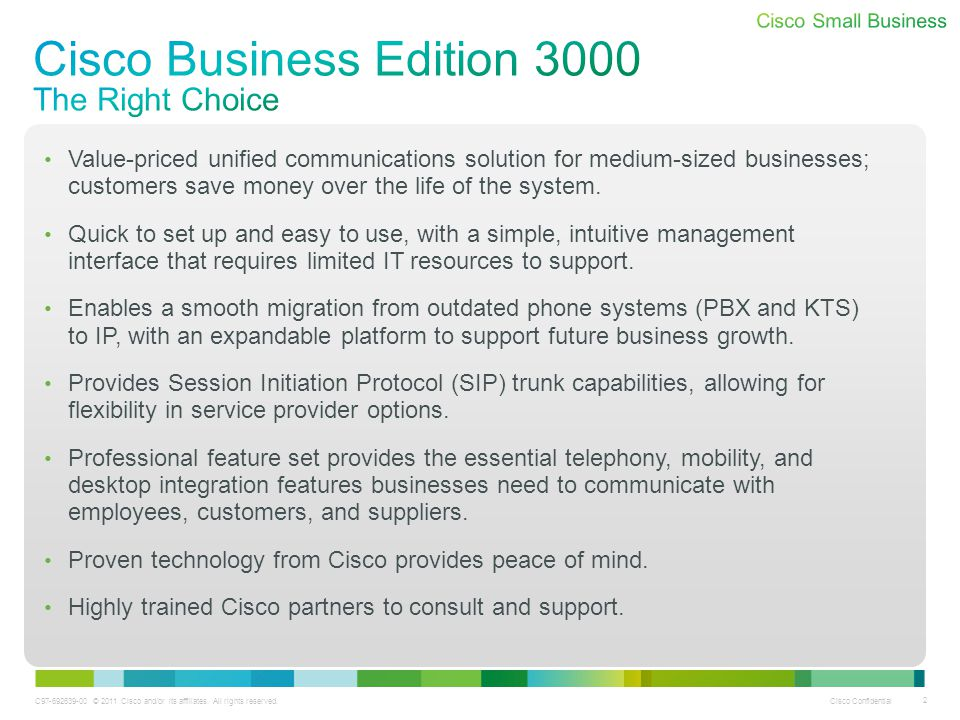 C97-692639-00 © 2011 Cisco and/or its affiliates. All rights reserved. Cisco Confidential 2 Value-priced unified communications solution for medium-si