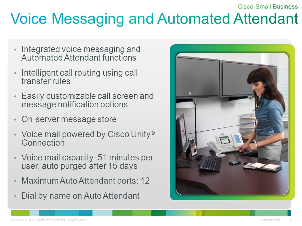 C97-692639-00 © 2011 Cisco and/or its affiliates. All rights reserved. Cisco Confidential 6 Integrated voice messaging and Automated Attendant functio