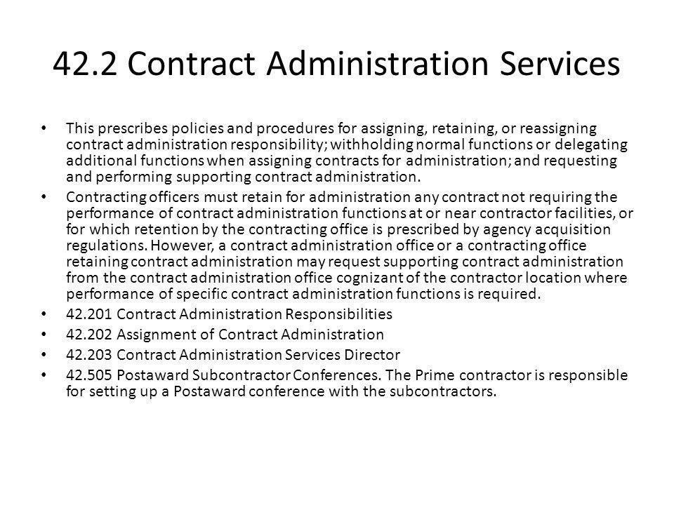 42.2 Contract Administration Services This prescribes policies and procedures for assigning, retaining, or reassigning contract administration respons