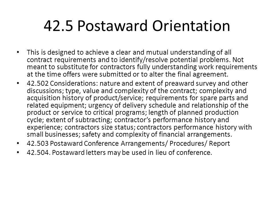 42.5 Postaward Orientation This is designed to achieve a clear and mutual understanding of all contract requirements and to identify/resolve potential