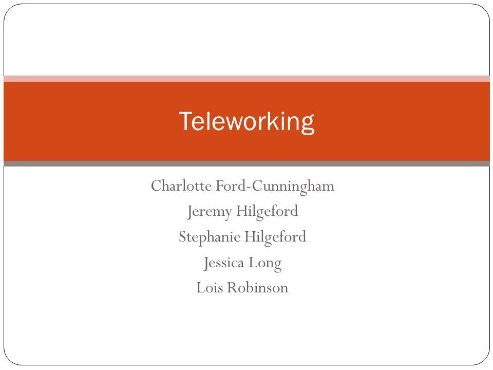 Charlotte Ford-Cunningham Jeremy Hilgeford Stephanie Hilgeford Jessica Long Lois Robinson Teleworking