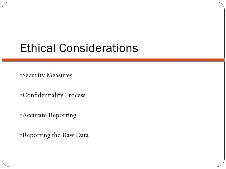 Ethical Considerations Security Measures Confidentiality Process Accurate Reporting Reporting the Raw Data