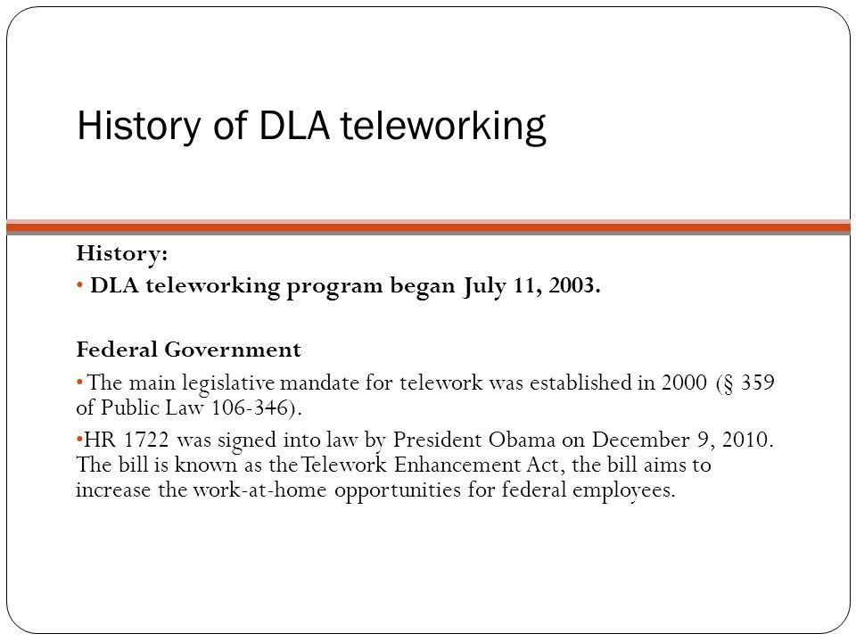 History of DLA teleworking History: DLA teleworking program began July 11, 2003.