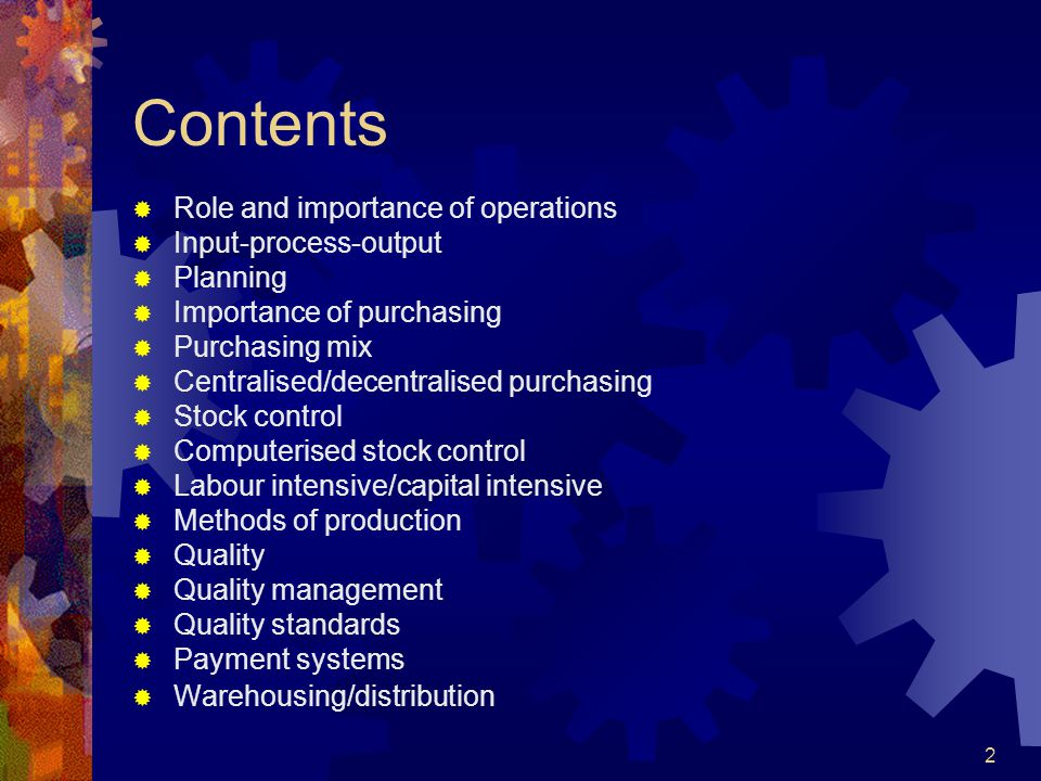 Contents Role and importance of operations Input-process-output Planning Importance of purchasing Purchasing mix Centralised/decentralised purchasing