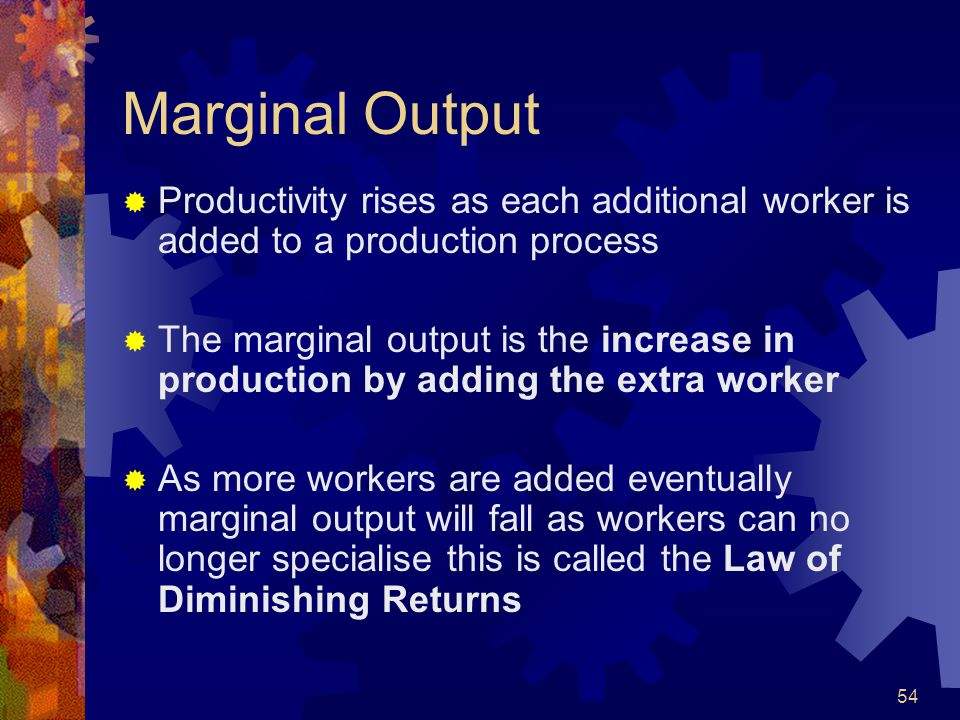 54 Marginal Output Productivity rises as each additional worker is added to a production process The marginal output is the increase in production by