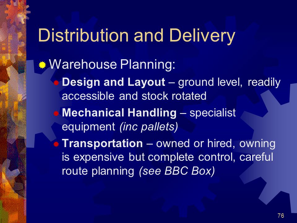 76 Distribution and Delivery Warehouse Planning: Design and Layout – ground level, readily accessible and stock rotated Mechanical Handling – speciali