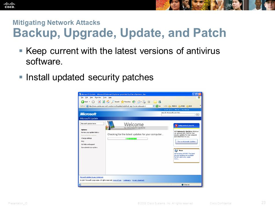 Presentation_ID 23 © 2008 Cisco Systems, Inc. All rights reserved.Cisco Confidential Mitigating Network Attacks Backup, Upgrade, Update, and Patch Kee