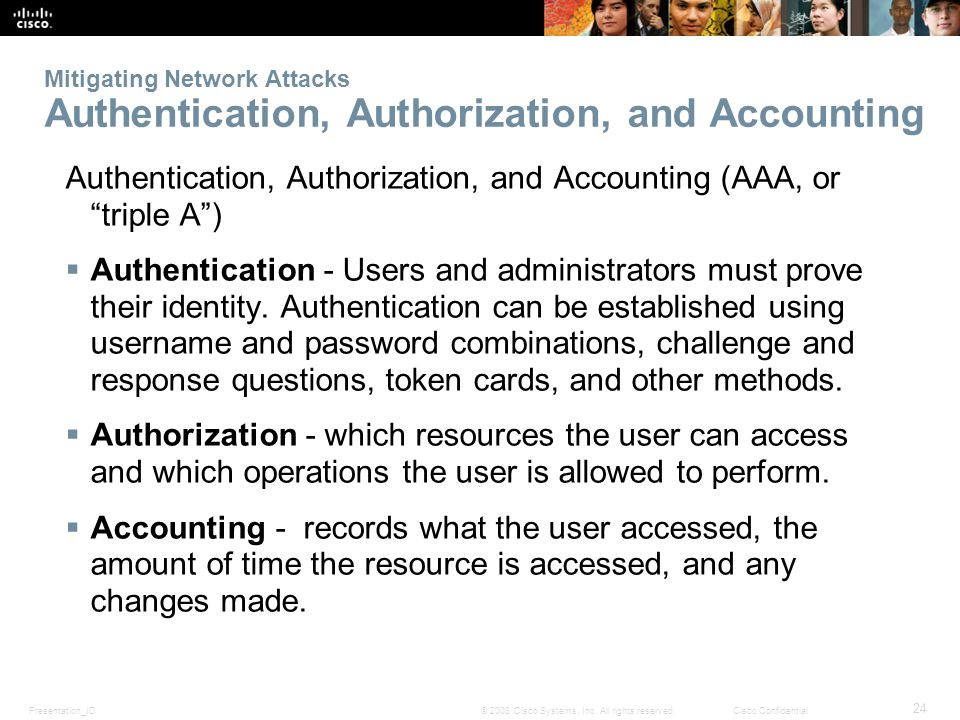 Presentation_ID 24 © 2008 Cisco Systems, Inc. All rights reserved.Cisco Confidential Mitigating Network Attacks Authentication, Authorization, and Acc