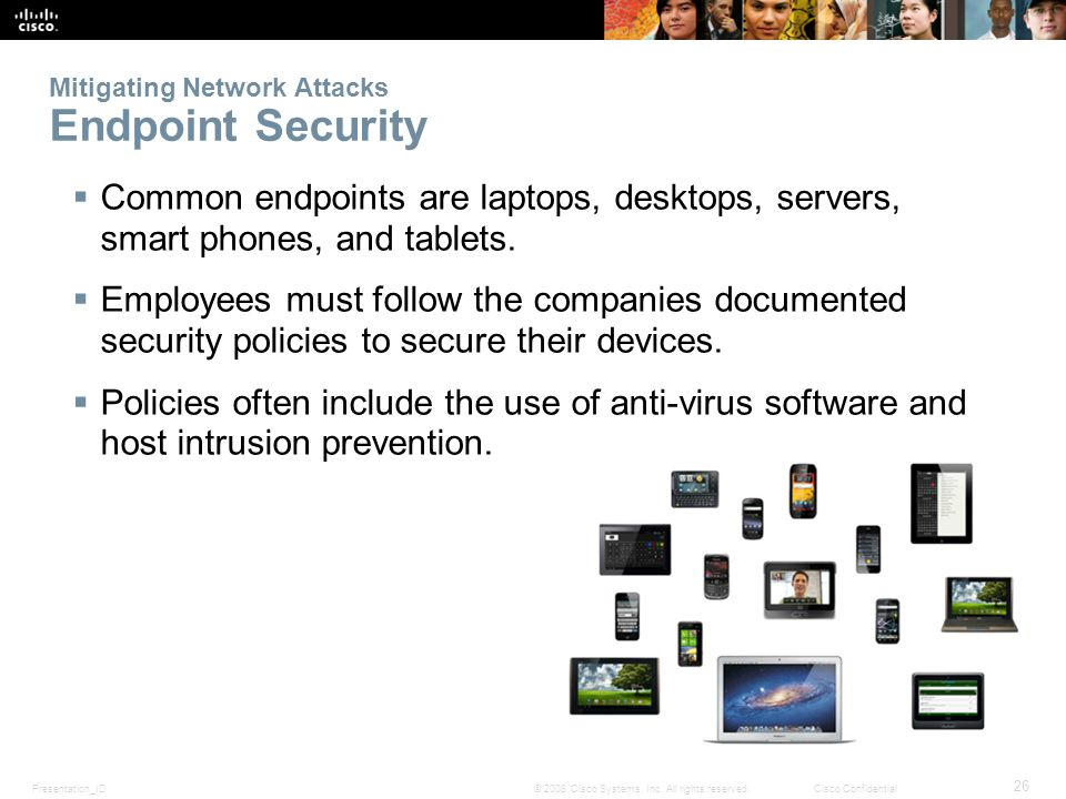 Presentation_ID 26 © 2008 Cisco Systems, Inc. All rights reserved.Cisco Confidential Mitigating Network Attacks Endpoint Security Common endpoints are
